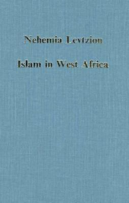 Islam in West Africa Religion, Society and Politics to 1800