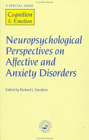 Neuropsychological Perspectives on Affective and Anxiety Disorders: A Special Issue of Cognition and Emotion (Special Issues of Cognition and Emotion)