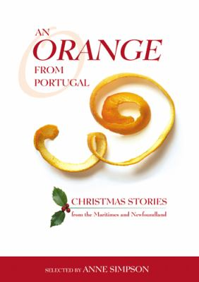 Orange from Portugal Christmas Stories from the Maritimes and Newfoundland