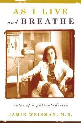 As I Live and Breathe Notes of a Patient-Doctor