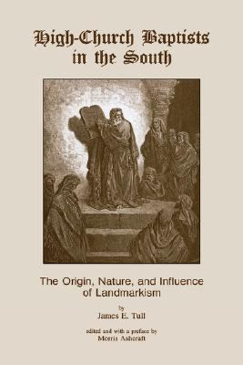 High-Church Baptists in the South The Origin, Nature, and Influence of Landmarkism
