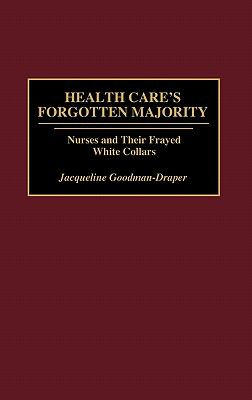 Health Care's Forgotten Majority: Nurses and Their Frayed White Collars
