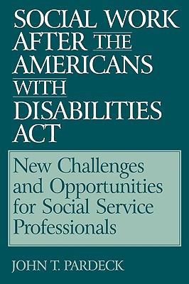Social Work After the Americans With Disabilities Act New Challenges and Opportunities for Social Service Professionals