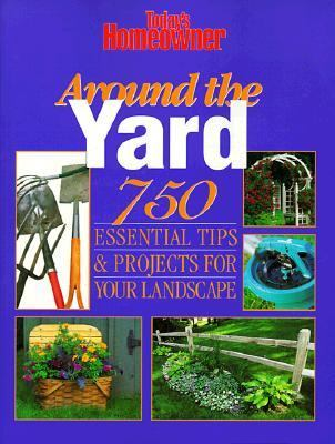 Around the Yard 750 Essential Tips & Projects for Your Landscape