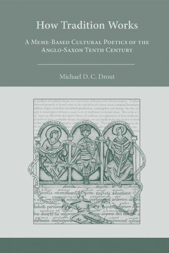 How Tradition Works: A Meme-Based Cultural Poetics of the Anglo-Saxon Tenth Century (Medieval and Renaissance Texts and Studies)