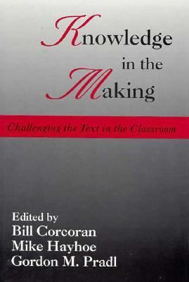 Knowledge in the Making Challenging the Text in the Classroom