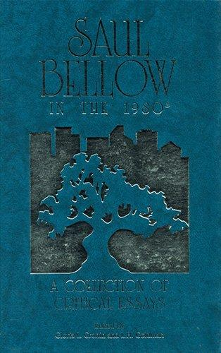 Saul Bellow in the 1980's: A Collection of Critical Essays