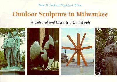 Outdoor Sculpture in Milwaukee A Cultural and Historical Guidebook