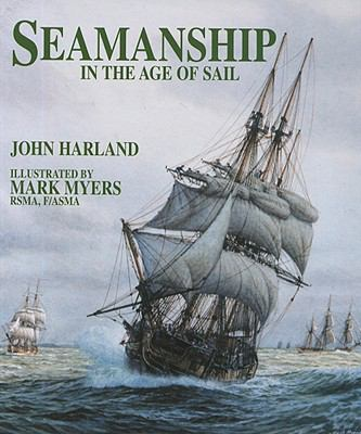 Seamanship in the Age of Sail An Account of the Shiphandling of the Sailing Man-Of-War 1600-1860, Based on Contemporary Sources