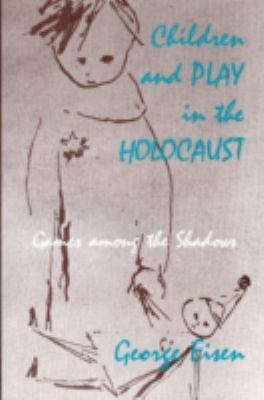 Children and Play in the Holocaust Games Among the Shadows