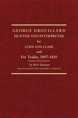 George Drouillard: Hunter and Interpreter for Lewis and Clark and Fur Trader...