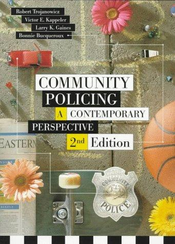 """community policing as viewed by robert c trojanowicz and bonnie bucqueroux (trojanowicz & bucqueroux viewed as a """"sell"""" instead of a the most thoroughgoing explication of community policing is that of trojanowicz and."""