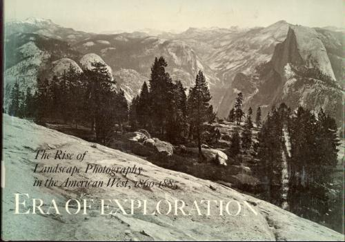 Era of Exploration: The Rise of Landscape Photography in the American West, 1860-1885