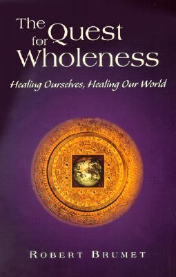 Quest for Wholeness Healing Ourselves, Healing Our World