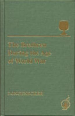 Brethren During the Age of World War : The Church of the Brethren Encounter with Modernization, 1914-1950: A Source Book