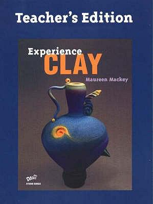 Experience Clay: Teacher's Edition