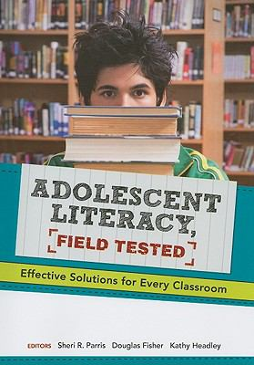 Adolescent Literacy, Field Tested: Effective Solutions for Every Classroom