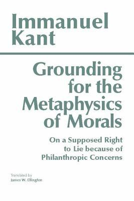 Grounding for the Metaphysics of Morals With on a Supposed Right to Lie Because of Philanthropic Concerns