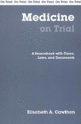 Medicine on Trial A Handbook With Cases, Laws, and Documents