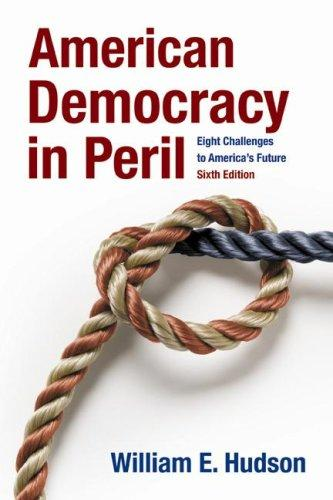 American Democracy in Peril: Eight Challenges to America's Future
