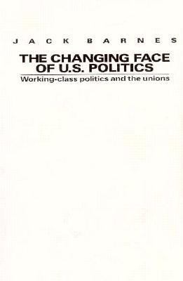 Changing Face of U.S. Politics Working-Class Politics and the Trade Unions