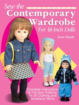 Sew the Contemporary Wardrobe for 18-Inch Dolls Complete Instructions and Full-Size Patterns for 35 Clothing and Accessory Items
