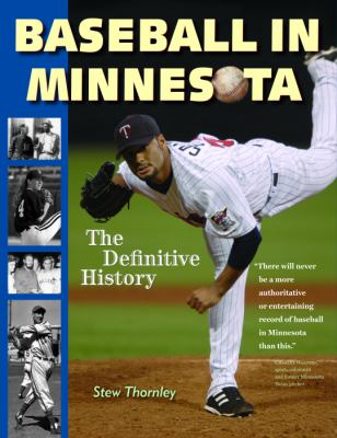 Baseball in Minnesota A Definitive History