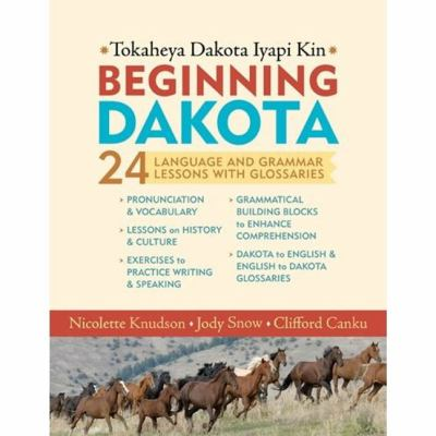 Beginning Dakota/Tokaheya Dakota Iyapi Kin : 24 Langauge and Grammar Lessons with Glossaries