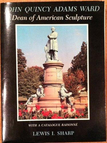John Quincy Adams Ward: Dean of American Sculpture (An American art journal/Kennedy Galleries book)