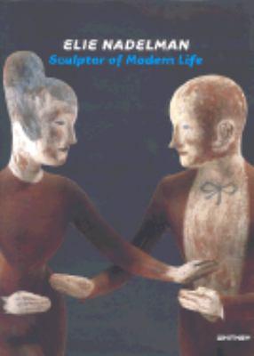 Elie Nadelman Sculptor of Modern Life