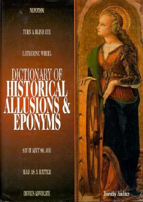 Dictionary of Historical Allusions and Eponyms - Dorothy Auchter - Hardcover
