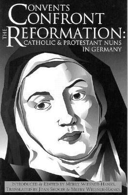 Convents Confront the Reformation Catholic and Protestant Nuns in Germany