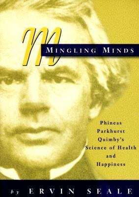 Mingling Minds Phineas Parkhurst Quimby's Science of Health & Happiness