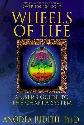 Wheels of Life A User's Guide to the Chakra System