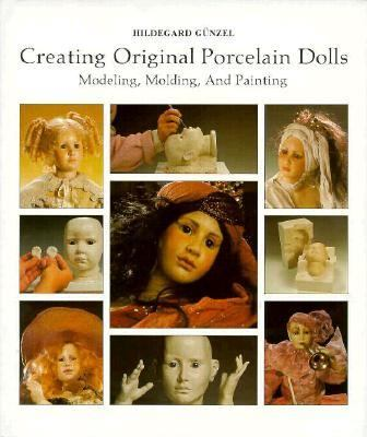 Creating Original Porcelain Dolls: Modeling, Molding, Painting - Hildegard Gunzel - Hardcover