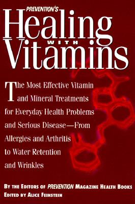 Prevention's Healing With Vitamins The Most Effective Vitamin and Mineral Treatments for Everyday Health Problems and Serious Disease-From Allergies and Arthritis to Water Retention and