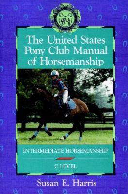 United States Pony Club Manual of Horsemanship Intermediate Horsemanship/C Level