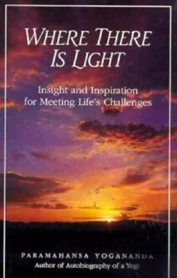 Where There Is Light Insight and Inspiration for Meeting Life's Challenges