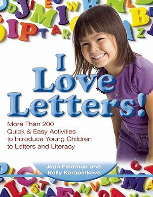 I Love Letters!: More Than 200 Quick & Easy Activities to Introduce Young Children to Letters and Literacy