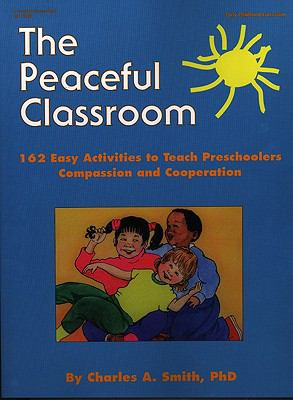 Peaceful Classroom 162 Easy Activities to Teach Preschoolers Compassion and Cooperation