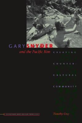 Gary Snyder And the Pacific Rim Creating Countercultural Community