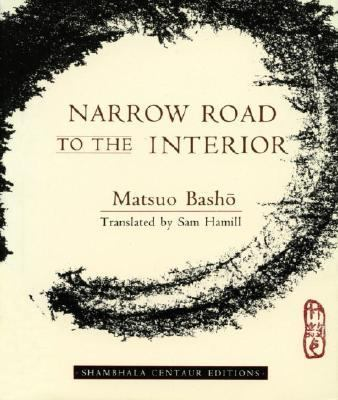 the narrow road of the interior essays Basho (1644–1694)—who elevated the haiku to an art form of utter simplicity and intense spiritual beauty—is best known in the west as the author of narrow road to the interior, a travel diary of linked prose and haiku that recounts his journey through the far northern provinces of japan.
