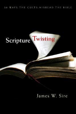 Scripture Twisting Twenty Ways the Cults Misread the Bible