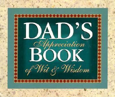 Dad's Appreciation Book of Wit & Wisdom