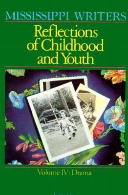 Mississippi Writers Reflections of Childhood and Youth  Drama