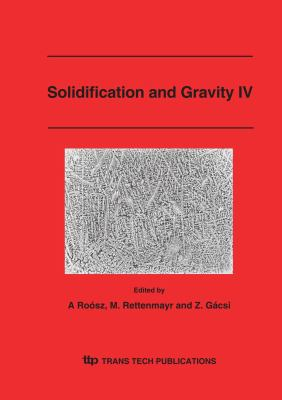 Solidification And Gravity IV (Materials Science Forum)