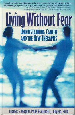 Living Without Fear Understanding Cancer And New Therapies