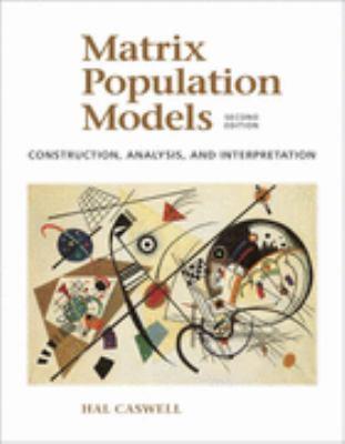 Matrix Population Models Construction, Analysis, and Interpretation