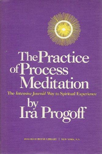 Practice of Process Meditation: Intensive Journal Way to Spiritual Experience