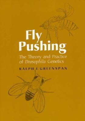 Fly Pushing The Theory and Practice of Drosophila Genetics
